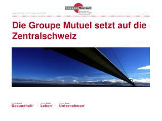 Die Groupe Mutuel setzt auf die Zentralschweiz