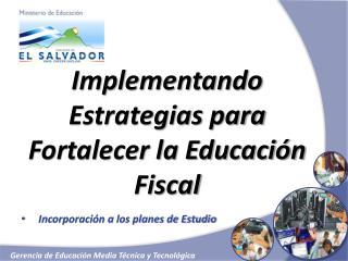 Implementando Estrategias para  Fortalecer la Educación Fiscal