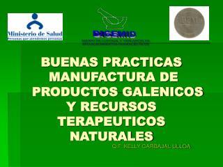 BUENAS PRACTICAS    MANUFACTURA DE      PRODUCTOS GALENICOS Y RECURSOS TERAPEUTICOS NATURALES