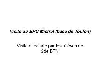 Visite du BPC Mistral (base de Toulon)
