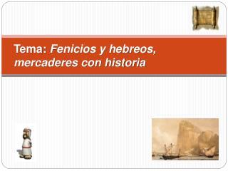 Tema: Fenicios y hebreos, mercaderes con historia