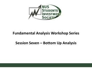 Fundamental Analysis Workshop Series Session Seven – Bottom Up Analysis