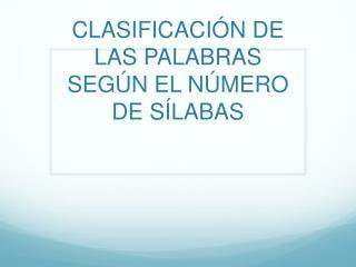 CLASIFICACI �N DE LAS PALABRAS SEG�N EL N�MERO DE S�LABAS
