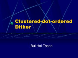 Clustered-dot-ordered Dither