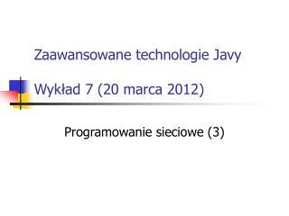 Zaawansowane technologie Javy Wykład 7 (20 marca 2012)