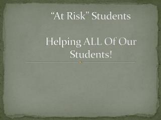 �At Risk� Students Helping ALL Of Our Students!