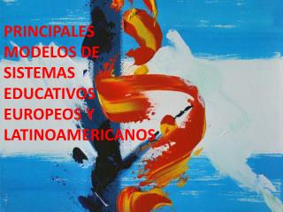 PRINCIPALES MODELOS DE SISTEMAS EDUCATIVOS EUROPEOS Y LATINOAMERICANOS