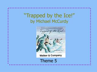 �Trapped by the Ice!� by Michael McCurdy