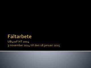 Fältarbete  UB422F HT 2014 3  november 2014  till den  18  januari  2015
