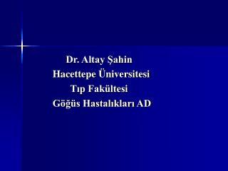 Dr. Altay Şahin            Hacettepe Üniversitesi                   Tıp Fakültesi