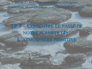 TP 7 – Connaitre le passé de notre planète (4) : L'atmosphère primitive
