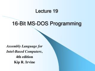 Lecture 19   16-Bit MS-DOS Programming