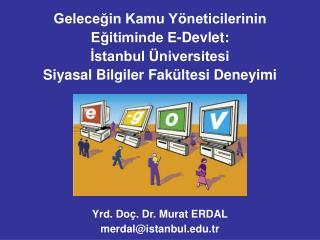 Geleceğin Kamu Yöneticilerinin Eğitiminde E-Devlet:  İstanbul Üniversitesi