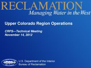 Upper Colorado Region Operations CRFS—Technical Meeting November 14, 2012