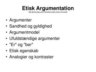 Etisk Argumentation Efter Morten Dige, ph.d., Filosofisk institut, Århus Universitet