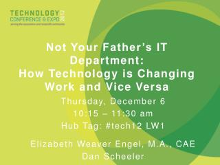 Not Your Father's IT Department:  How  Technology is Changing Work and Vice Versa