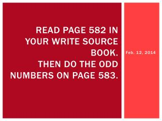Read page 582 in your Write source  book . then  do the odd numbers on page  583.