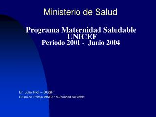 Programa Maternidad Saludable  UNICEF Periodo 2001 -  Junio 2004