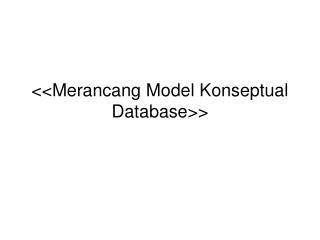 <<Merancang Model Konseptual Database>>