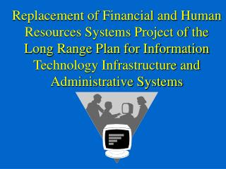 Replacement of Financial and Human Resources Systems Project of the Long Range Plan for Information Technology Infrastru