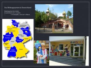 Das Bildungssystem in Deutschland Kindergarten bis 6 Jahre Grundschule ab 5 / 6 Jahre