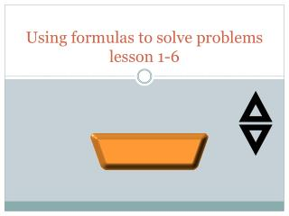 Using formulas to solve problems lesson  1-6