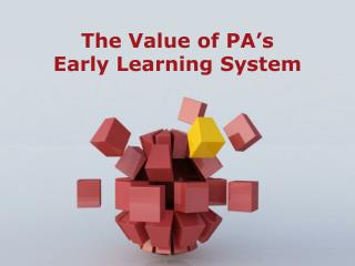 The Value of  PA's Early  Learning System