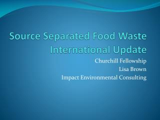 Source Separated Food Waste International Update