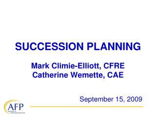 SUCCESSION PLANNING Mark Climie-Elliott, CFRE Catherine Wemette, CAE