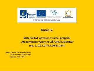 """Karel IV. Materiál byl vytvořen v rámci projektu  """"Modernizace výuky na ZŠ ORLÍ LIBEREC"""""""