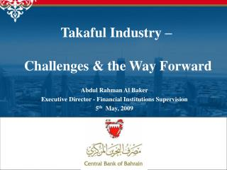 Abdul Rahman Al Baker Executive Director - Financial Institutions Supervision 5 th   May, 2009