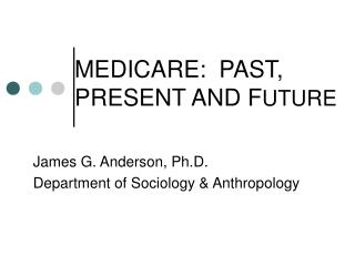 MEDICARE:  PAST, PRESENT AND F UTURE