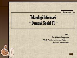 Teknologi Informasi ~ Dampak Sosial TI ~