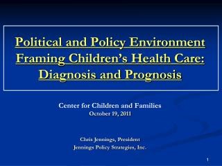 Political and Policy Environment Framing Children's Health Care:   Diagnosis and Prognosis