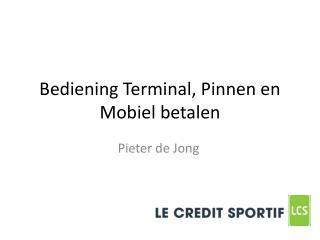 Bediening Terminal, Pinnen en Mobiel betalen
