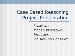 Case Based Reasoning Project Presentation