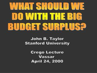 WHAT SHOULD WE DO WITH THE BIG BUDGET SURPLUS?