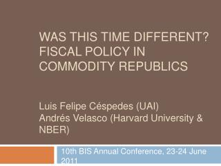 Was This Time Different Fiscal Policy in Commodity Republics   Luis Felipe C spedes UAI  Andr s Velasco Harvard Universi