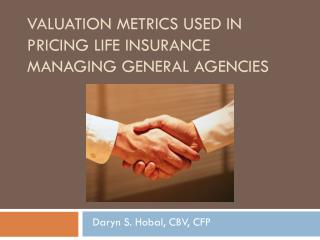 Valuation Metrics Used In Pricing Life Insurance Managing General Agencies