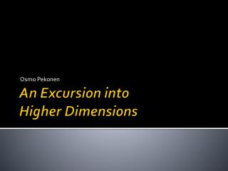 An Excursion into  Higher Dimensions