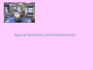 Special Situations and Environments
