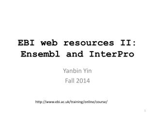 EBI web resources II:  Ensembl  and  InterPro
