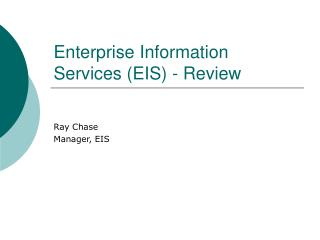 Enterprise Information Services (EIS) - Review