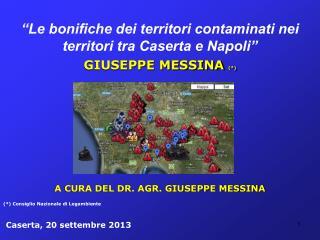"""""""Le bonifiche dei territori contaminati nei territori tra Caserta e Napoli"""" GIUSEPPE MESSINA  (*)"""
