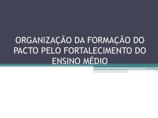ORGANIZAÇÃO DA FORMAÇÃO DO PACTO PELO FORTALECIMENTO DO ENSINO MÉDIO