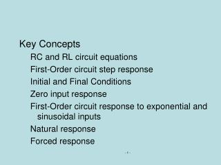 Key Concepts RC and RL circuit equations First-Order circuit step response