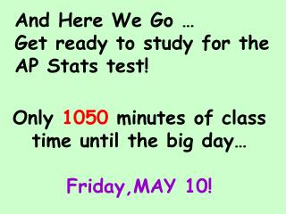 And Here We Go …  Get ready to study for the AP Stats test!