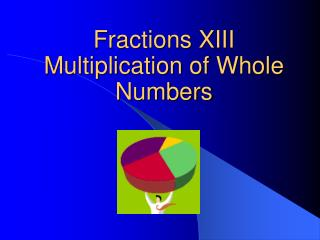 Fractions XIII Multiplication of Whole Numbers