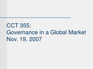 CCT 355:  Governance in a Global Market Nov. 19, 2007