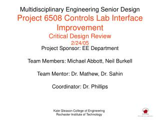 Project Sponsor: EE Department Team Members: Michael Abbott, Neil Burkell